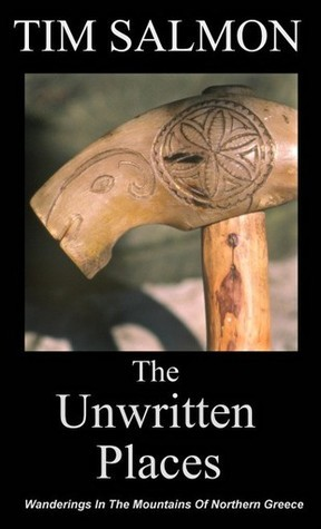 The Unwritten Places: Wanderings in the Mountains of Northern Greece  by  Tim Salmon