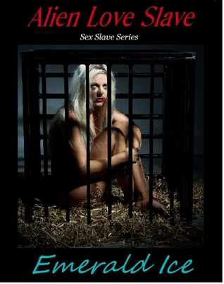 Alien Love Slave (Sex Slave Series #1) Emerald Ice