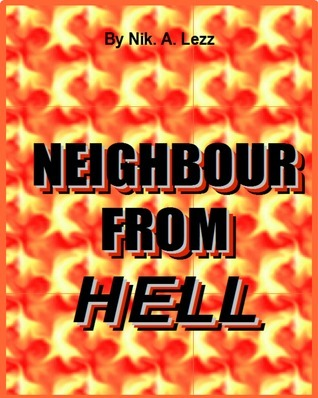 Neighbour From Hell  by  Nik.A Lezz