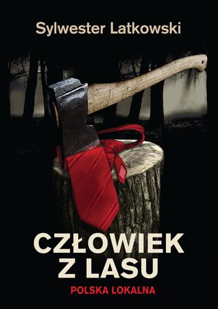 Człowiek z lasu. Polska lokalna  by  Sylwester Latkowski