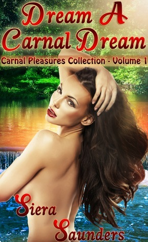 Dream A Carnal Dream : Carnal Pleasures Collection, Volume 1 Siera Saunders