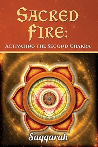 Sacred Fire: Activating the Second Chakra (Metaphysical Erotica, #2)  by  Saqqarah