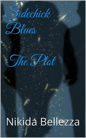 Sidechick Blues The Plot  by  Nikida Bellezza