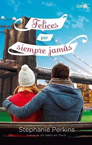Felices por siempre jamás (Un beso en París, #3)  by  Stephanie Perkins