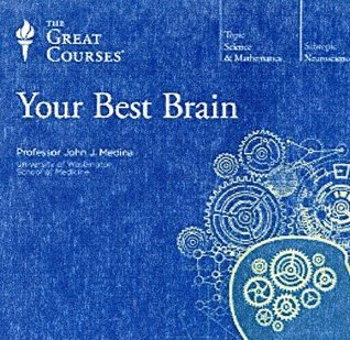 Your Best Brain: The Science of Brain Improvement John Medina