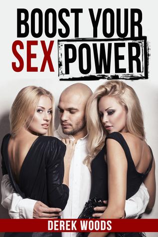 Boost Your Sex Power! Derek Woods