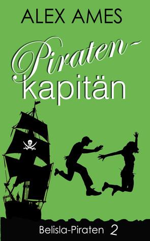 Piratenkapitän: Teil 2 der Belisla-Piratentrilogie  by  Alex Ames