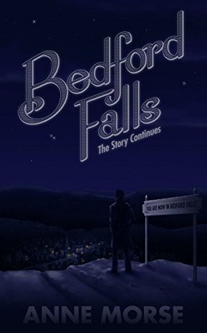 Bedford Falls: The Story Continues Anne Morse