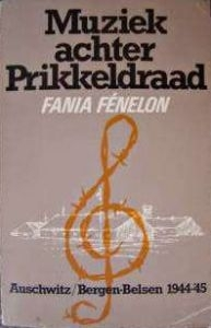 Muziek achter prikkeldraad. Auschwitz / Bergen-Belsen 1944-45 Fania Fénelon
