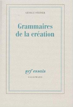 Grammaires de la création George Steiner