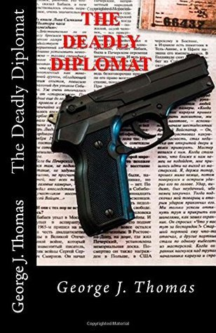 The Deadly Diplomat George J.  Thomas