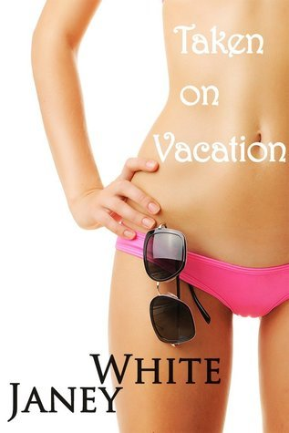 Taken on Vacation  by  Janey White