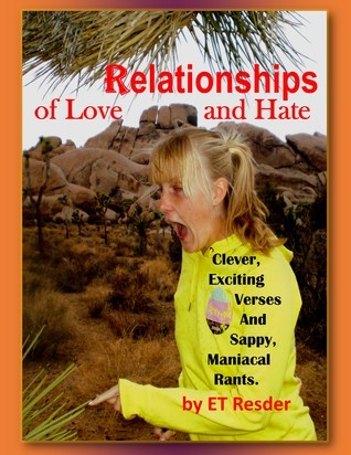 Relationships of Love and Hate: An Approach to Understanding with Sensitivity and Anger  by  E.T. Resder