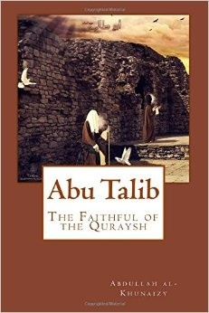 Abu Talib: The Faithful of the Quraysh  by  Abdullah al-Khunaizy