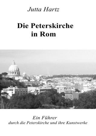 Die Peterskirche in Rom: Ein Führer durch die Peterskirche und ihre Kunstwerke  by  Jutta Hartz