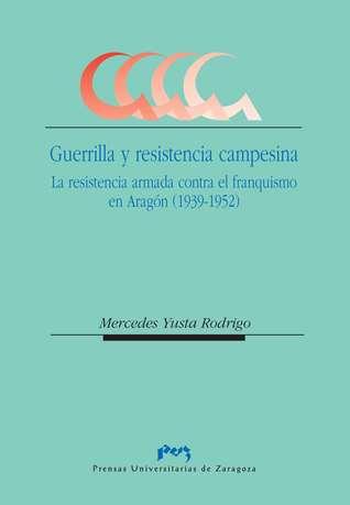 Guerrilla y resistencia campesina. La resistencia armada contra el franquismo en Aragón (1939-1952)  by  Mercedes Yusta Rodrigo