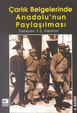 Çarlık Belgelerinde Anadolunun Paylaşılması  by  E.E. Adamof