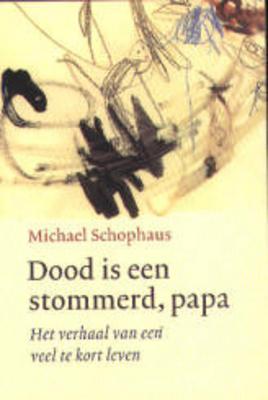 Dood is een stommerd, papa: het verhaal van een veel te kort leven  by  Michael Schophaus