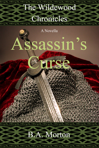 Assassins Curse (The Wildewood Chronicles Novellas, #2)  by  B.A. Morton