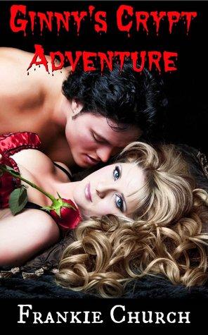 Ginnys Crypt Adventure (Ginnys Erotic Adventures Book 1)  by  Frankie Church