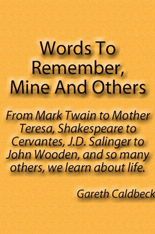 Words To Remember, Mine And Others  by  Gareth Caldbeck