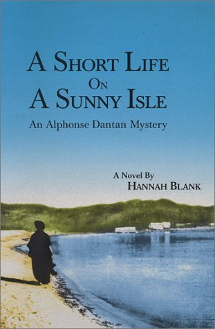A Short Life on a Sunny Isle: Featuring Alphonse Dantan of the Paris Police Judiciare  by  Hannah I. Blank