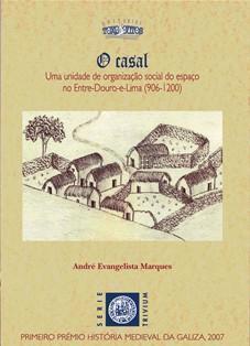 O casal : uma unidade de organização social do espaço no Entre-Douro-e-Lima (906-1200)  by  André Evangelista Marques