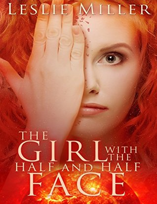 The Girl With the Half and Half Face Leslie      Miller