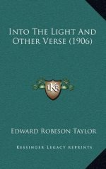 Into the Light: And Other Verse  by  Edward Robeson Taylor