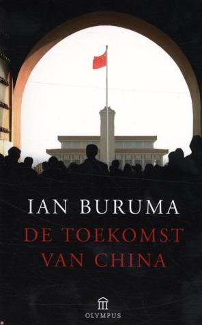 De toekomst van China: Chinese dissidenten van Los Angeles tot Beijing  by  Ian Buruma