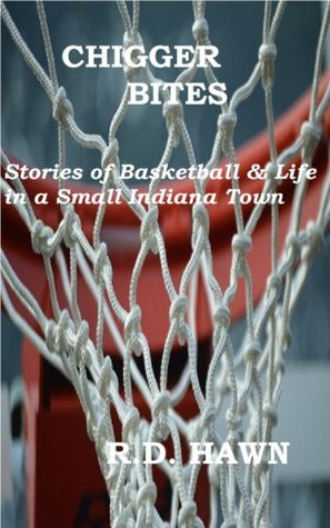 Chigger Bites: Stories Of Basketball & Life In A Small Indiana Town  by  Ron Hawn