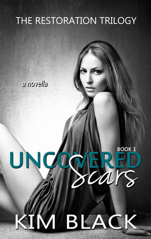 Uncovered Scars (The Restoration Trilogy, #1)  by  Kim Black