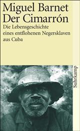 Der Cimarrón - Die Lebensgeschichte eines entflohenen Negersklaven aus Cuba Miguel Barnet