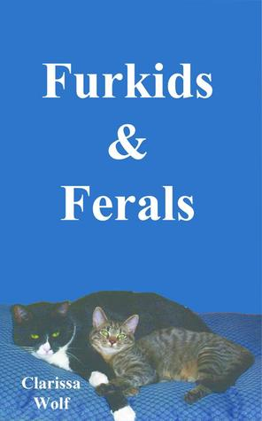 Furkids & Ferals  by  Clarissa Wolf