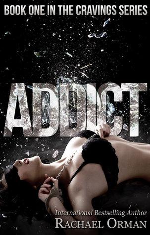 Addict (Cravings, #1)  by  Rachael Orman