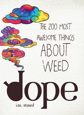 Dope: The 200 Most Awesome Things about Weed  by  I M Stoned