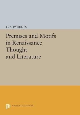 Premises and Motifs in Renaissance Thought and Literature  by  C A Patrides