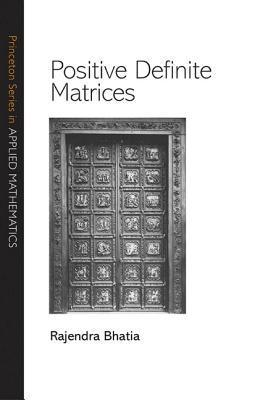 Positive Definite Matrices  by  Rajendra Bhatia
