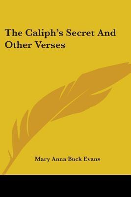 The Caliphs Secret and Other Verses  by  Mary Anna Buck Evans