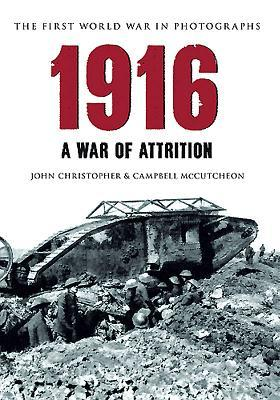 1916 the First World War in Old Photographs: A War of Attrition John   Christopher