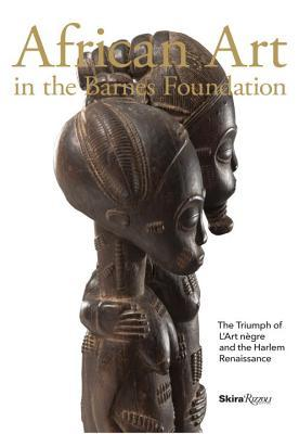 African Art in the Barnes Foundation: The Triumph of LArt Negre and the Harlem Renaissance Christa Clarke
