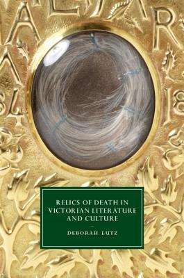 Relics of Death in Victorian Literature and Culture  by  Deborah Lutz