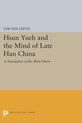 Hsun Yueh and the Mind of Late Han China: A Translation of the Shen-Chien Chi-Yen Chen
