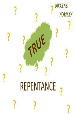 True Repentance  by  Dwayne Norman