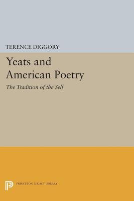 Yeats and American Poetry: The Tradition of the Self: The Tradition of the Self Terence Diggory