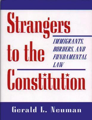 Strangers to the Constitution: Immigrants, Borders, and Fundamental Law  by  Gerald L Neuman