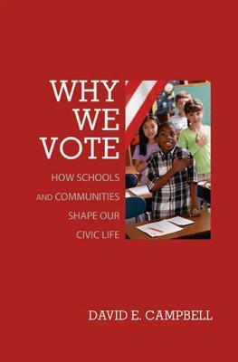 Why We Vote: How Schools and Communities Shape Our Civic Life: How Schools and Communities Shape Our Civic Life  by  David E. Campbell