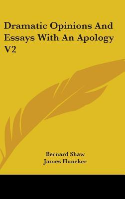 Dramatic Opinions and Essays with an Apology V2 George Bernard Shaw
