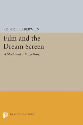 Film and the Dream Screen: A Sleep and a Forgetting  by  Robert T Eberwein