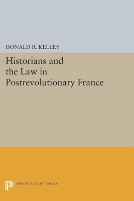 Historians and the Law in Postrevolutionary France  by  Donald R. Kelley